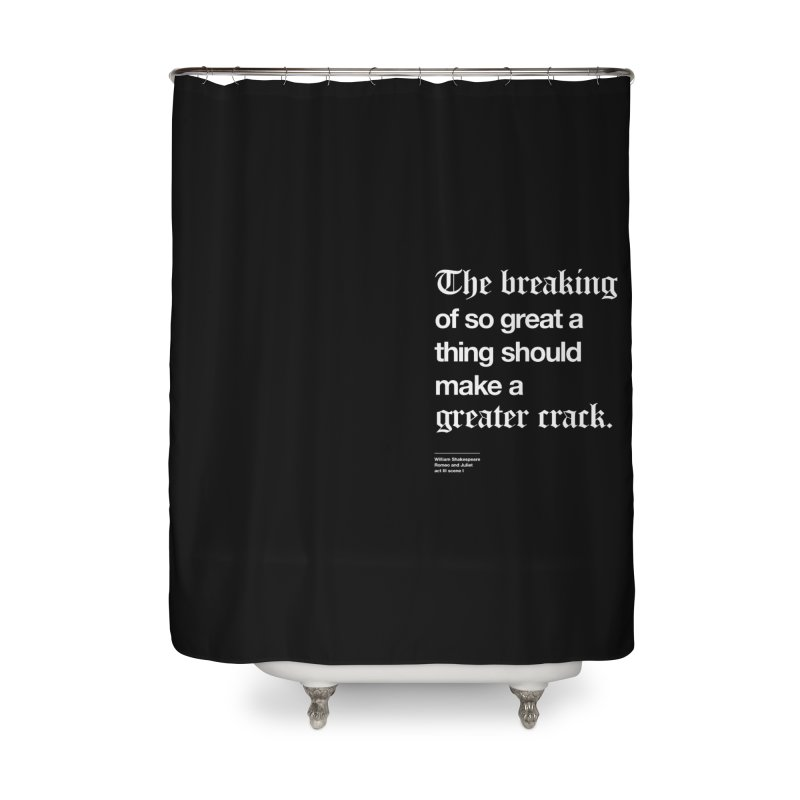 The breaking of so great a thing should make a greater crack (heart edition) Home Shower Curtain by Shirtspeare
