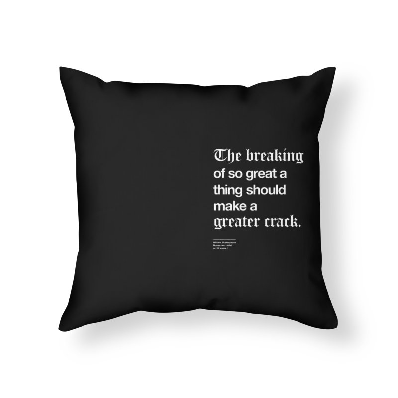 The breaking of so great a thing should make a greater crack (heart edition) Home Throw Pillow by Shirtspeare