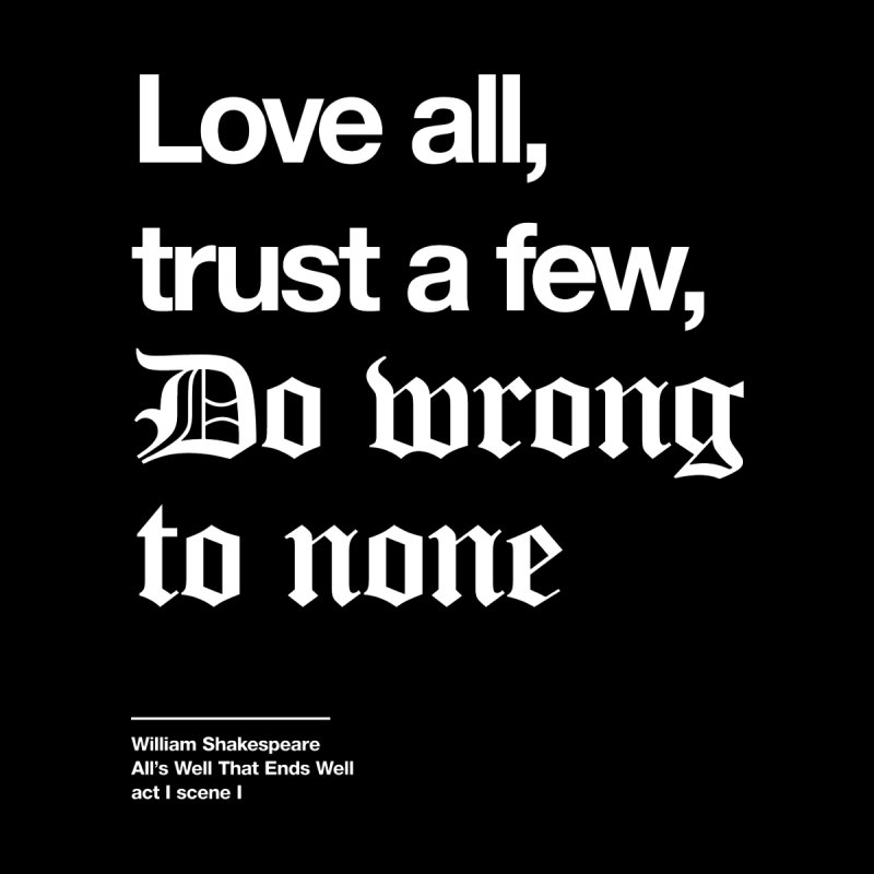 Love all, trust a few, do wrong to none Home Shower Curtain by Shirtspeare