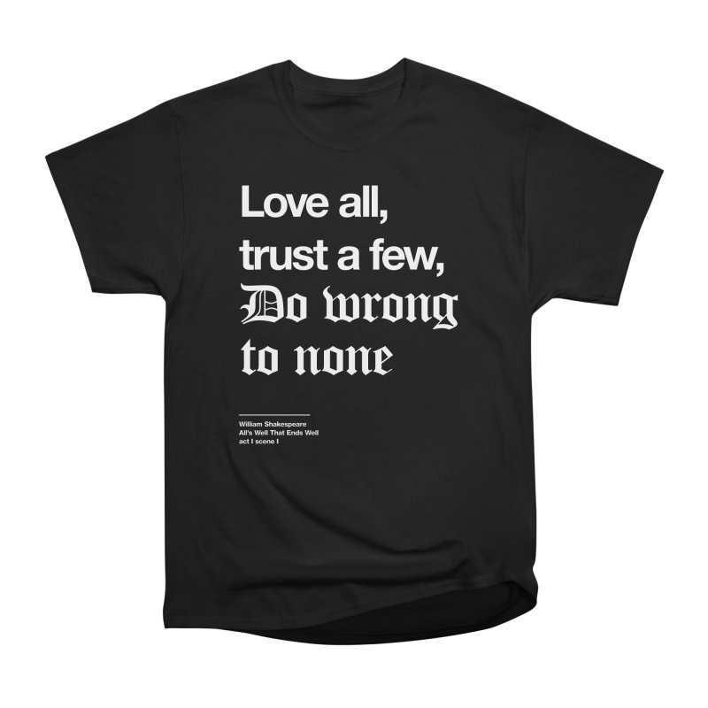 Love all, trust a few, do wrong to none Men's T-Shirt by Shirtspeare