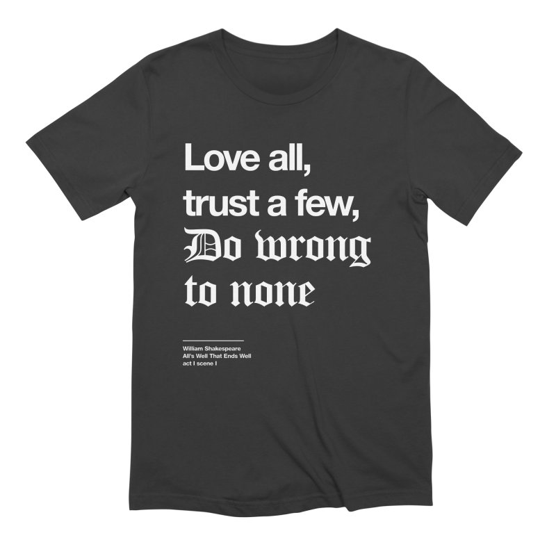 Love all, trust a few, do wrong to none Men's Extra Soft T-Shirt by Shirtspeare