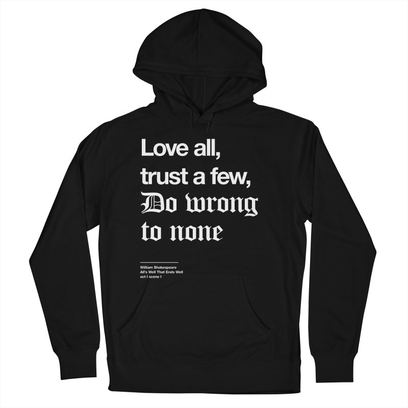 Love all, trust a few, do wrong to none Men's French Terry Pullover Hoody by Shirtspeare