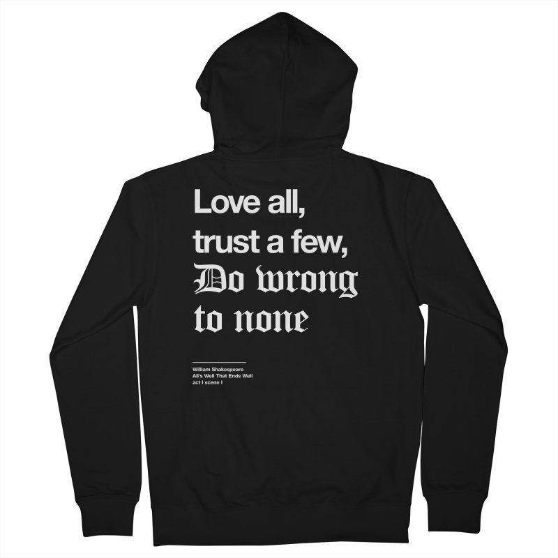Love all, trust a few, do wrong to none Women's French Terry Zip-Up Hoody by Shirtspeare