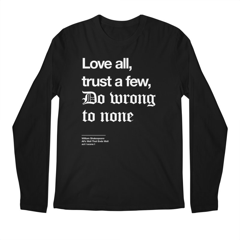 Love all, trust a few, do wrong to none Men's Regular Longsleeve T-Shirt by Shirtspeare
