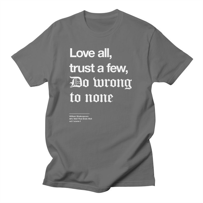 Love all, trust a few, do wrong to none Women's Unisex T-Shirt by Shirtspeare