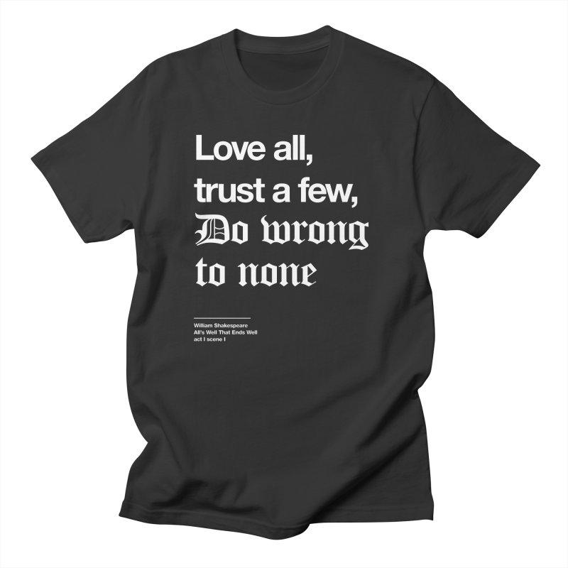 Love all, trust a few, do wrong to none Women's Regular Unisex T-Shirt by Shirtspeare