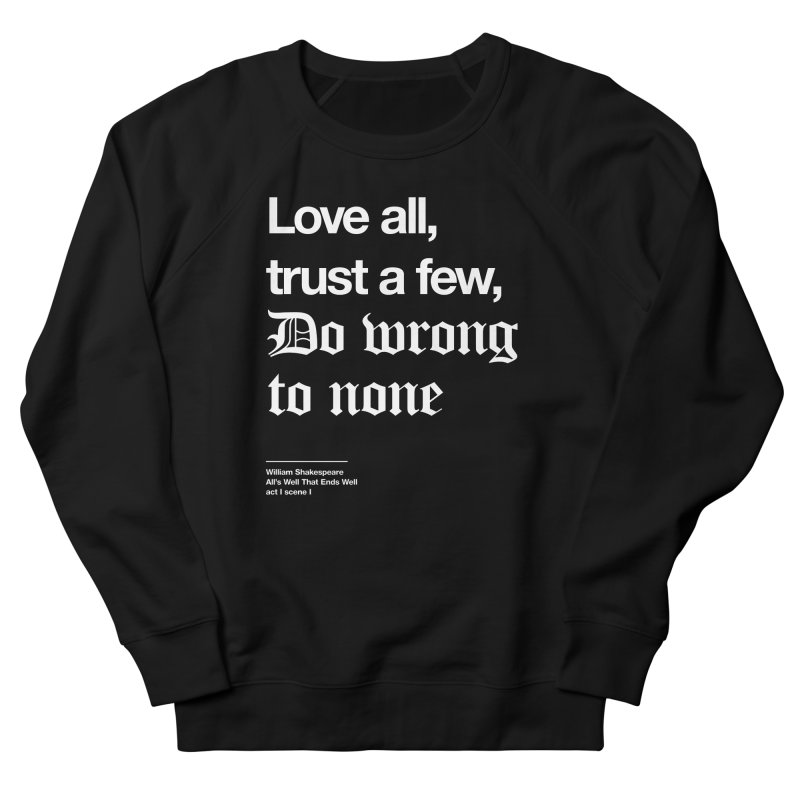 Love all, trust a few, do wrong to none Men's French Terry Sweatshirt by Shirtspeare