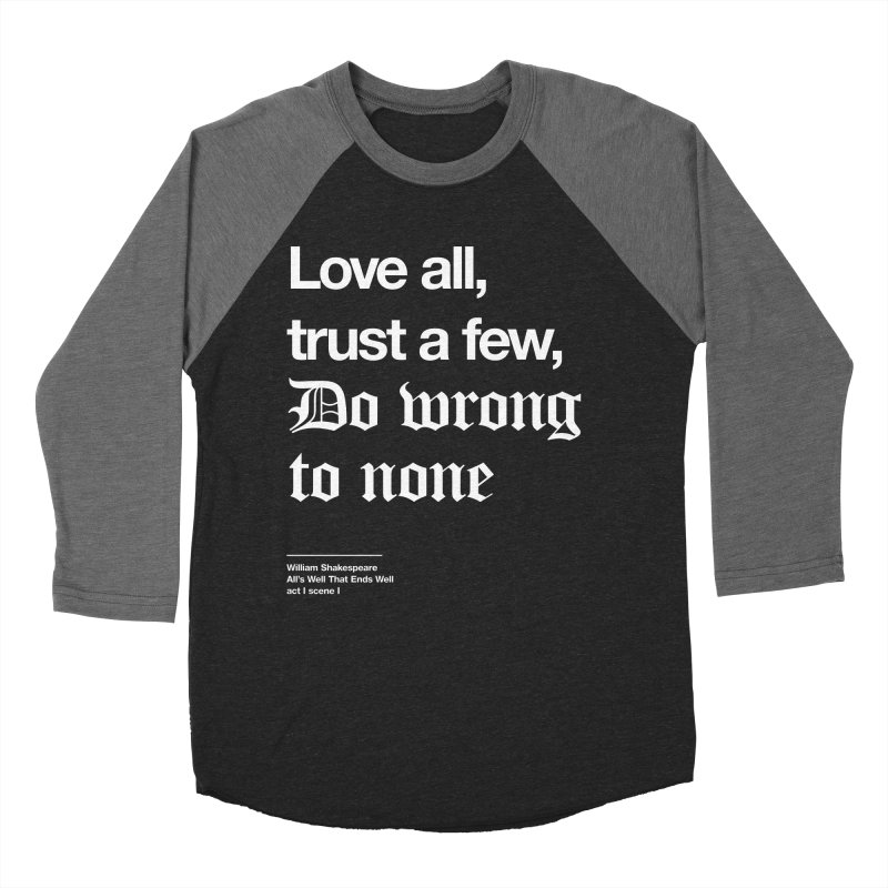 Love all, trust a few, do wrong to none Women's Baseball Triblend Longsleeve T-Shirt by Shirtspeare