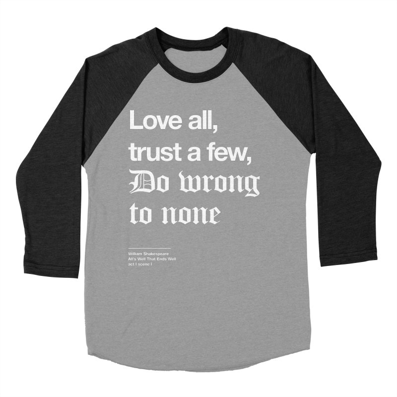 Love all, trust a few, do wrong to none Men's Baseball Triblend T-Shirt by Shirtspeare