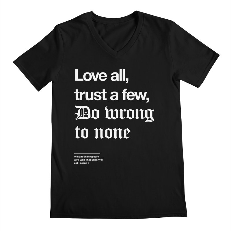 Love all, trust a few, do wrong to none Men's V-Neck by Shirtspeare