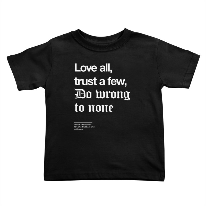 Love all, trust a few, do wrong to none Kids Toddler T-Shirt by Shirtspeare