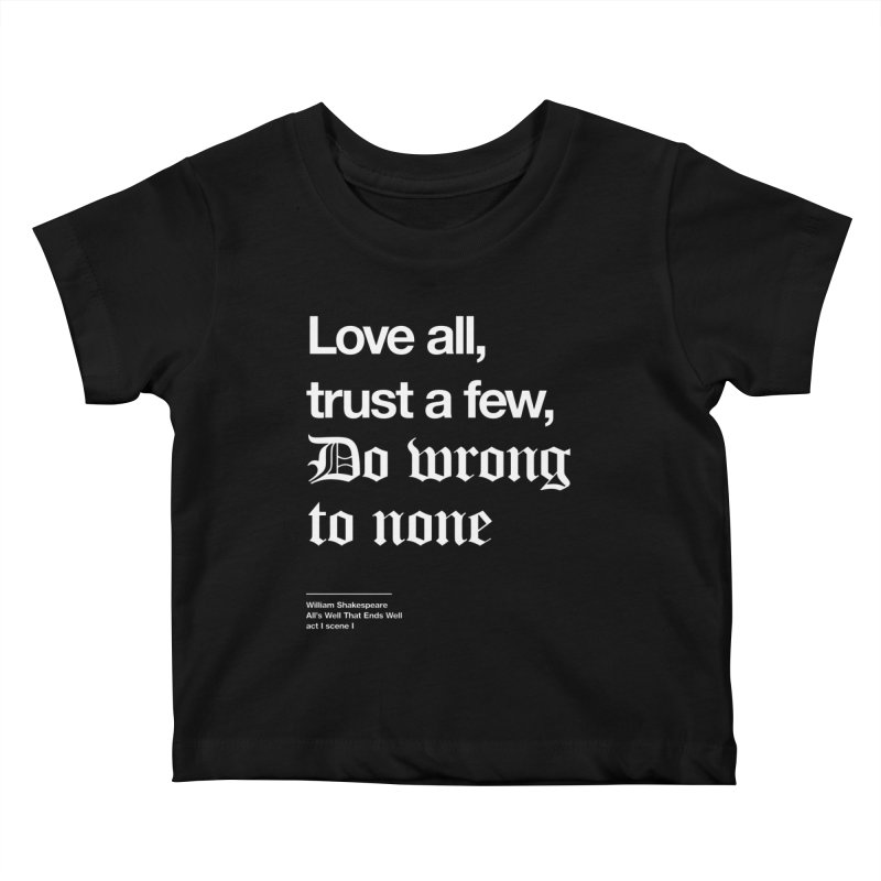 Love all, trust a few, do wrong to none Kids Baby T-Shirt by Shirtspeare