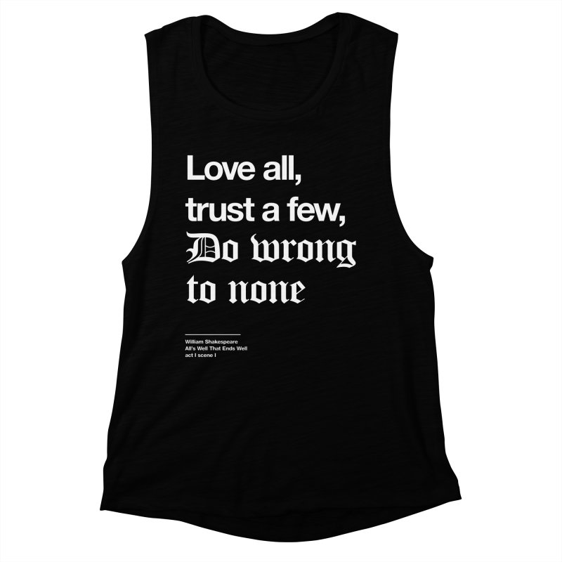 Love all, trust a few, do wrong to none Women's Muscle Tank by Shirtspeare