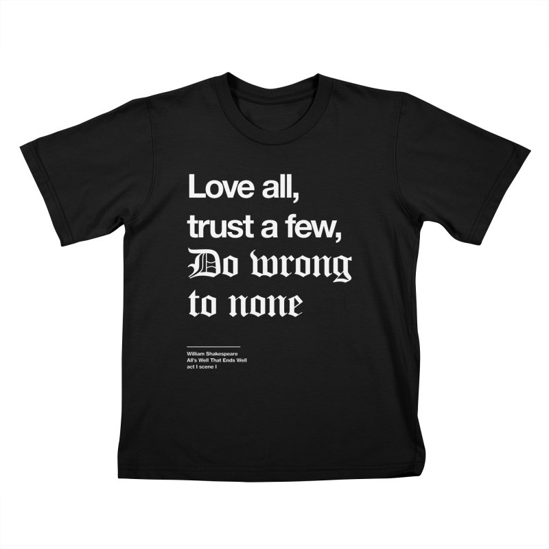 Love all, trust a few, do wrong to none Kids T-shirt by Shirtspeare