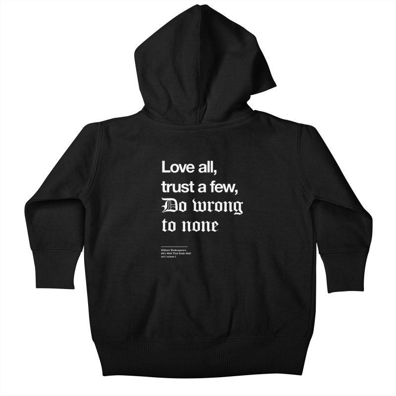 Love all, trust a few, do wrong to none Kids Baby Zip-Up Hoody by Shirtspeare