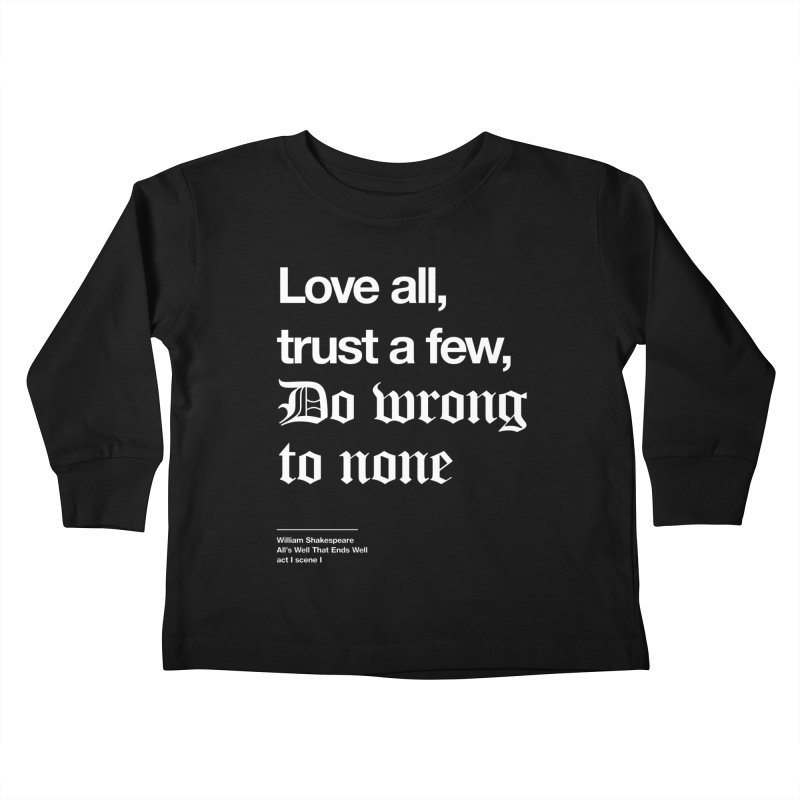 Love all, trust a few, do wrong to none Kids Toddler Longsleeve T-Shirt by Shirtspeare