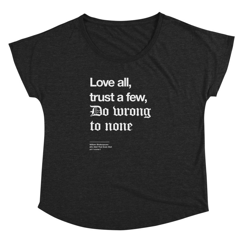 Love all, trust a few, do wrong to none Women's Dolman Scoop Neck by Shirtspeare
