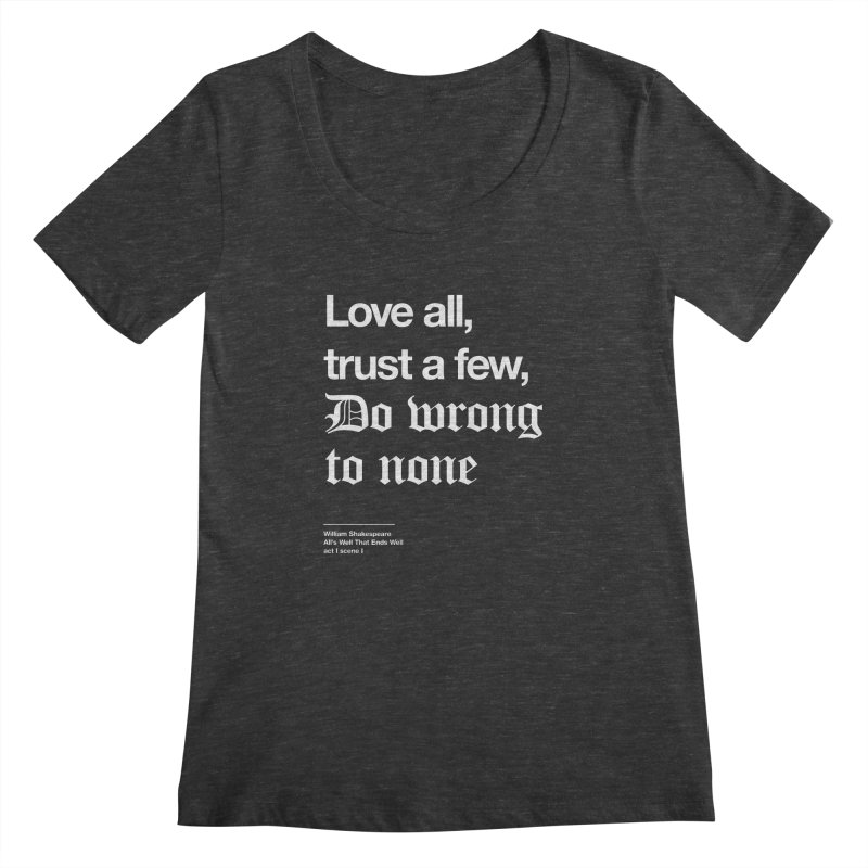 Love all, trust a few, do wrong to none Women's Regular Scoop Neck by Shirtspeare