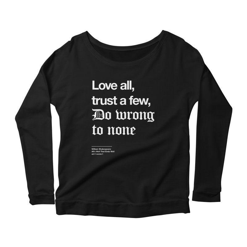 Love all, trust a few, do wrong to none Women's Scoop Neck Longsleeve T-Shirt by Shirtspeare