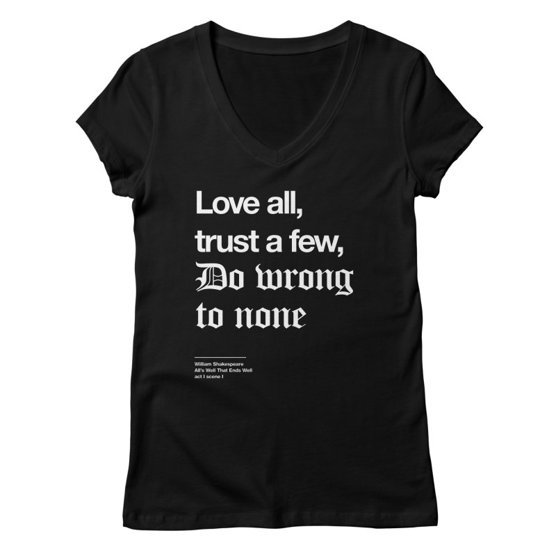 Love all, trust a few, do wrong to none Women's Regular V-Neck by Shirtspeare