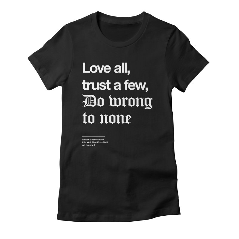 Love all, trust a few, do wrong to none Women's Fitted T-Shirt by Shirtspeare