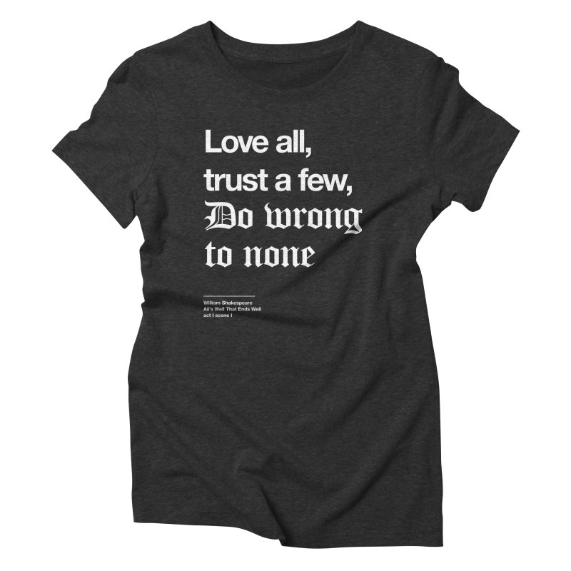 Love all, trust a few, do wrong to none Women's Triblend T-Shirt by Shirtspeare