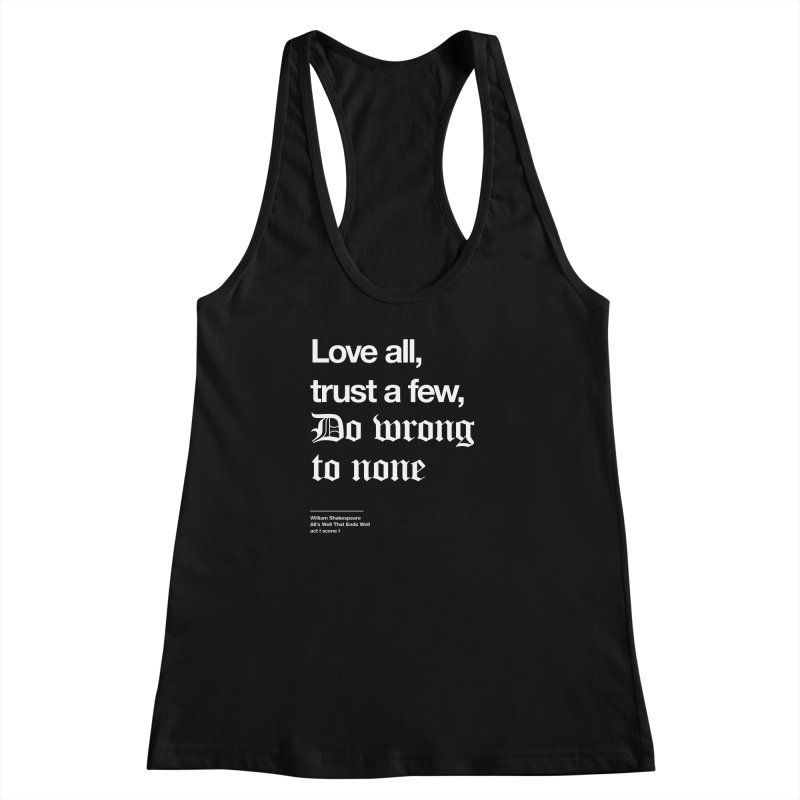 Love all, trust a few, do wrong to none Women's Racerback Tank by Shirtspeare