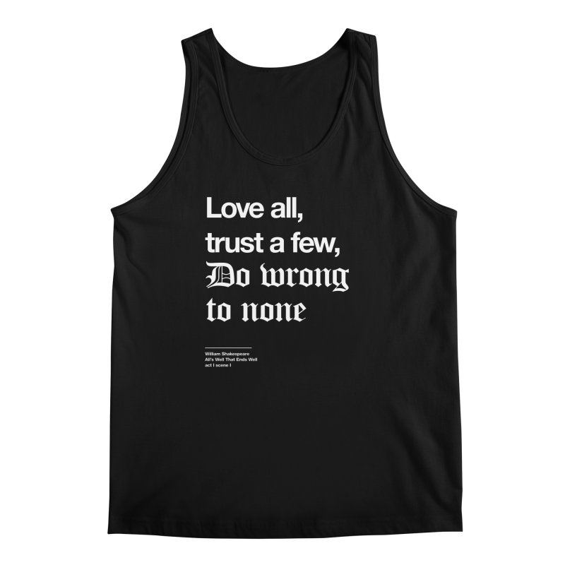 Love all, trust a few, do wrong to none Men's Tank by Shirtspeare