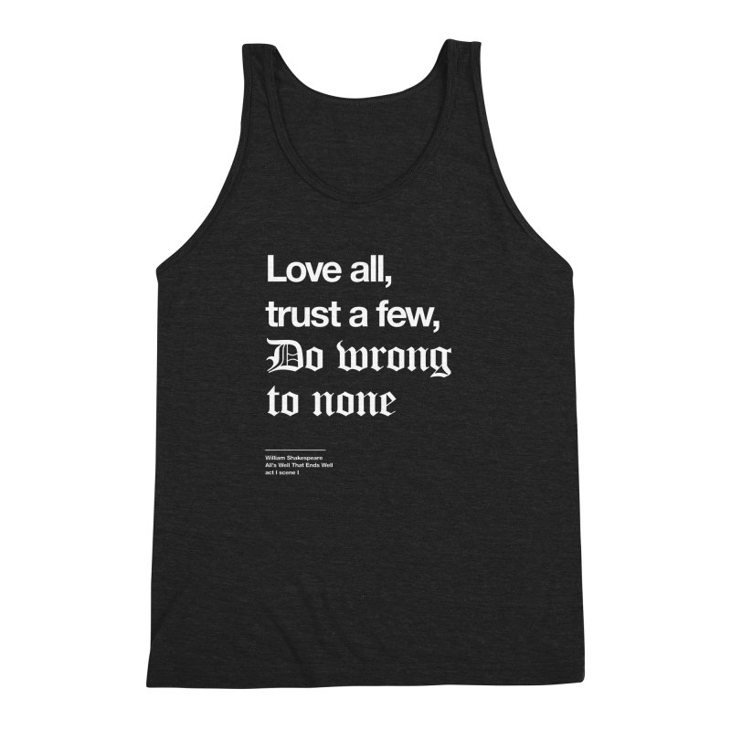 Love all, trust a few, do wrong to none Men's Triblend Tank by Shirtspeare