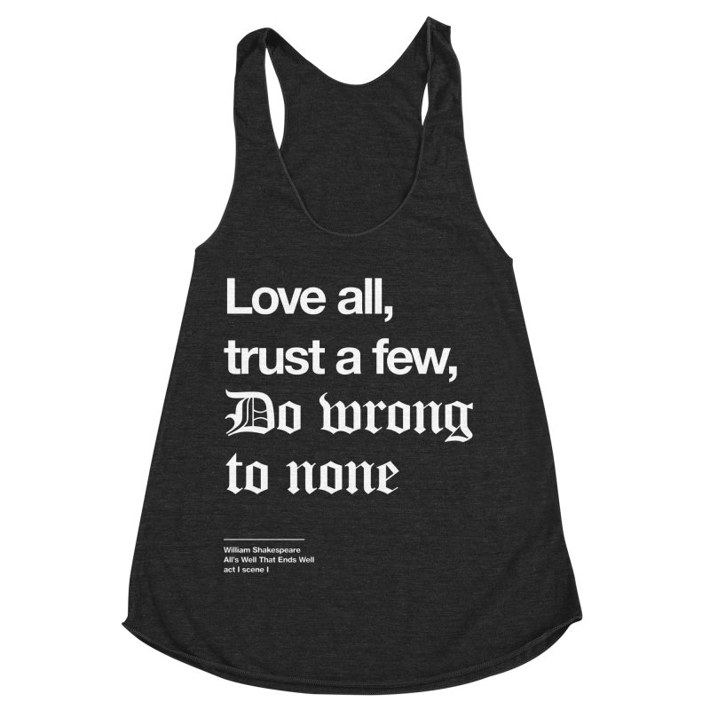 Love all, trust a few, do wrong to none Women's Racerback Triblend Tank by Shirtspeare