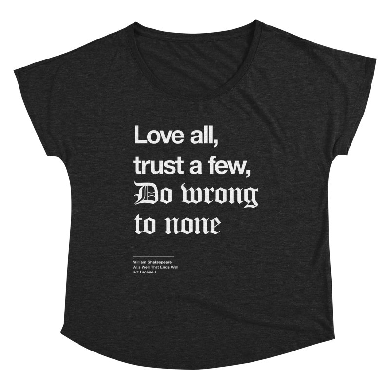 Love all, trust a few, do wrong to none Women's Scoop Neck by Shirtspeare