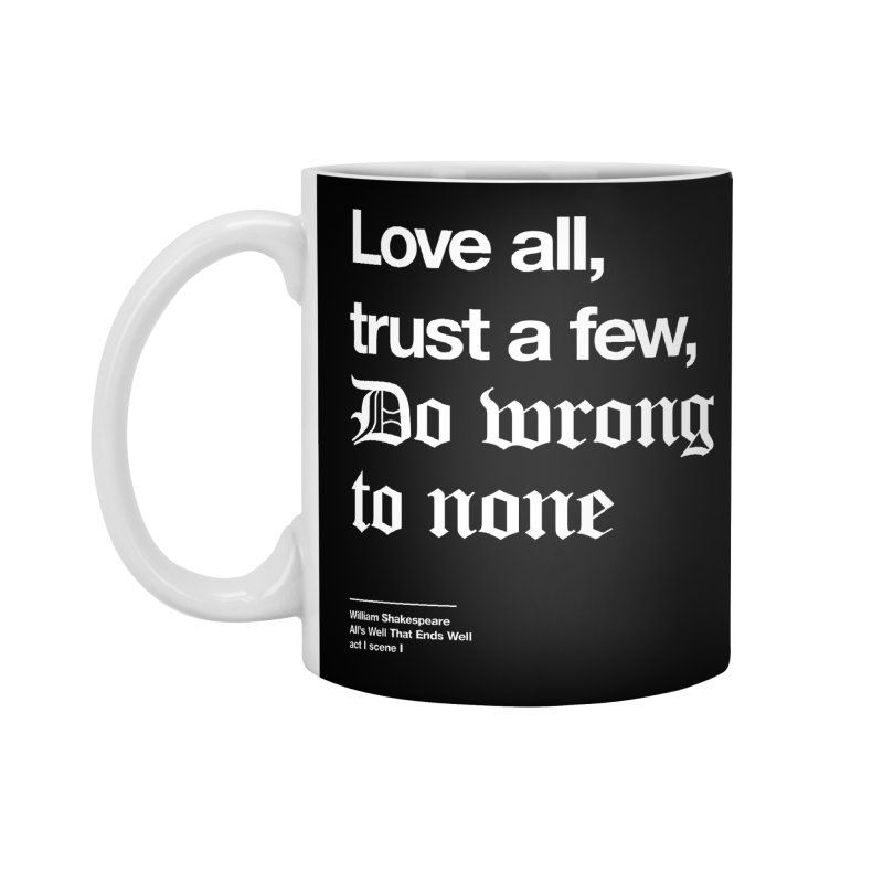 Love all, trust a few, do wrong to none Accessories Standard Mug by Shirtspeare
