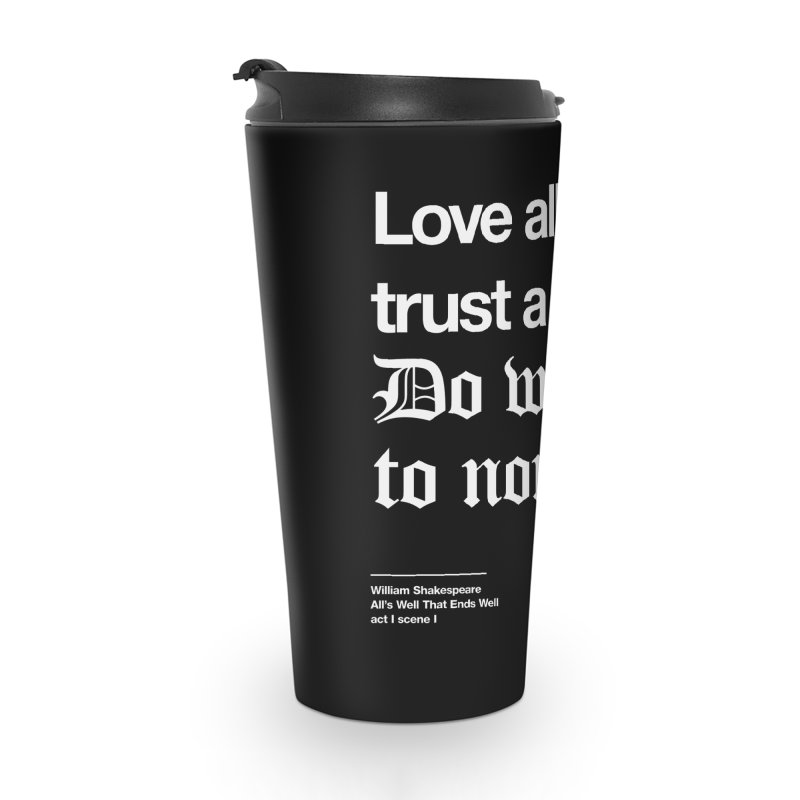 Love all, trust a few, do wrong to none Accessories Travel Mug by Shirtspeare