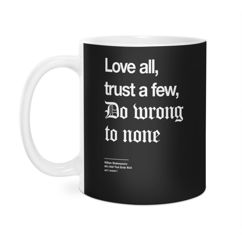 Love all, trust a few, do wrong to none Accessories Mug by Shirtspeare