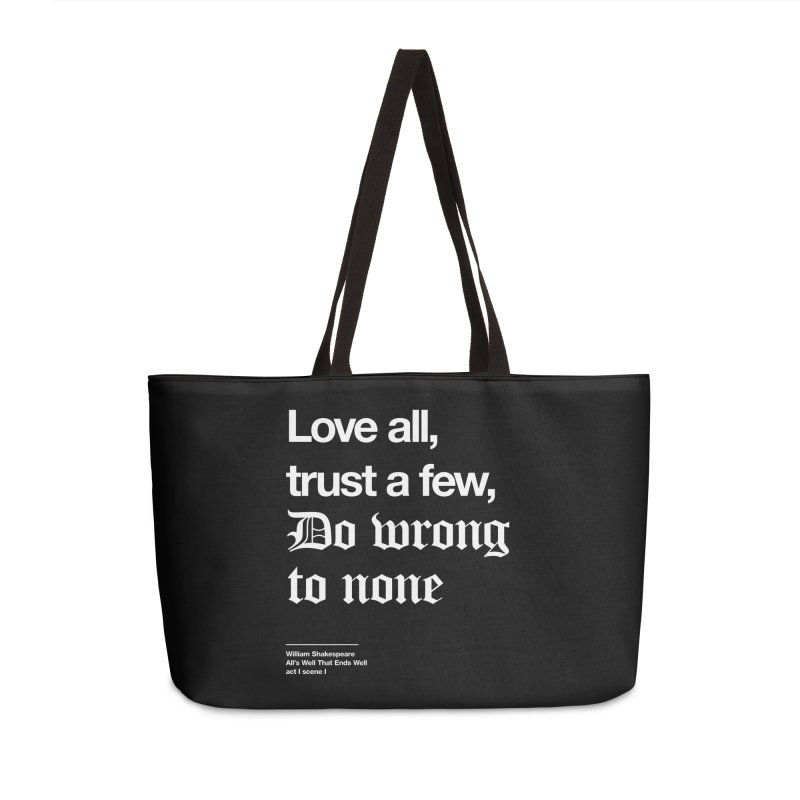 Love all, trust a few, do wrong to none Accessories Weekender Bag Bag by Shirtspeare