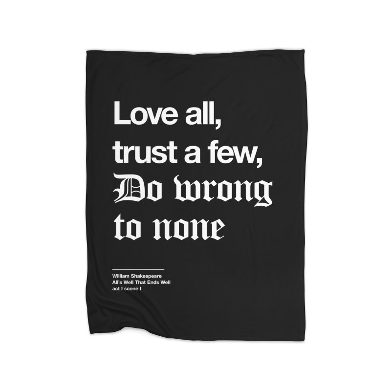 Love all, trust a few, do wrong to none Home Blanket by Shirtspeare