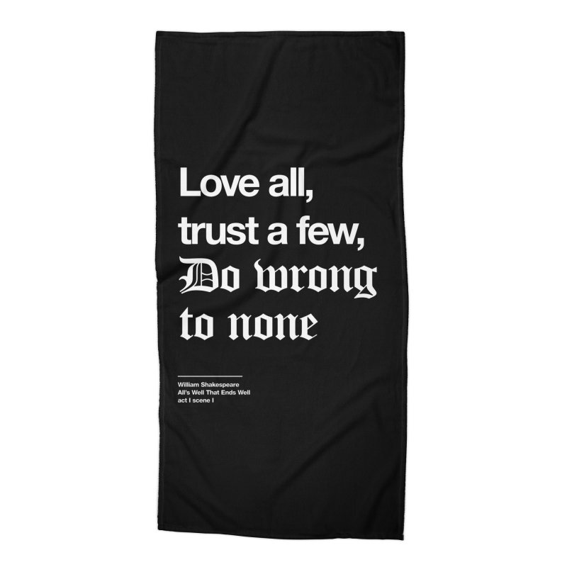 Love all, trust a few, do wrong to none Accessories Beach Towel by Shirtspeare
