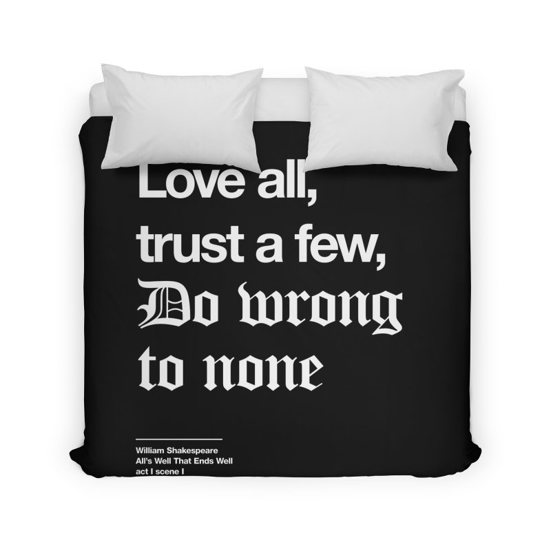 Love all, trust a few, do wrong to none Home Duvet by Shirtspeare