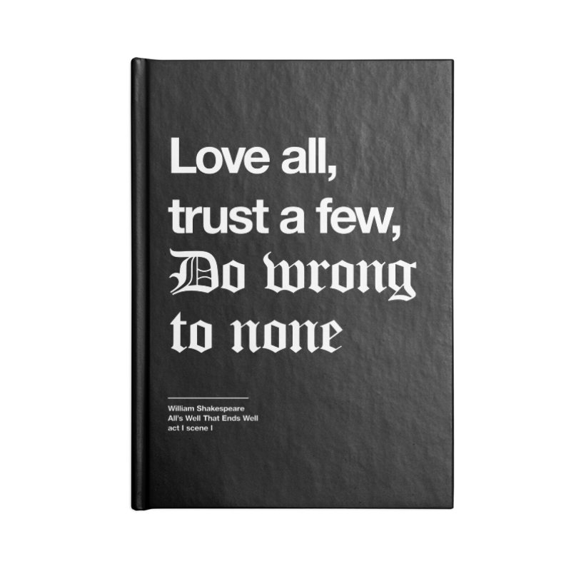 Love all, trust a few, do wrong to none Accessories Blank Journal Notebook by Shirtspeare