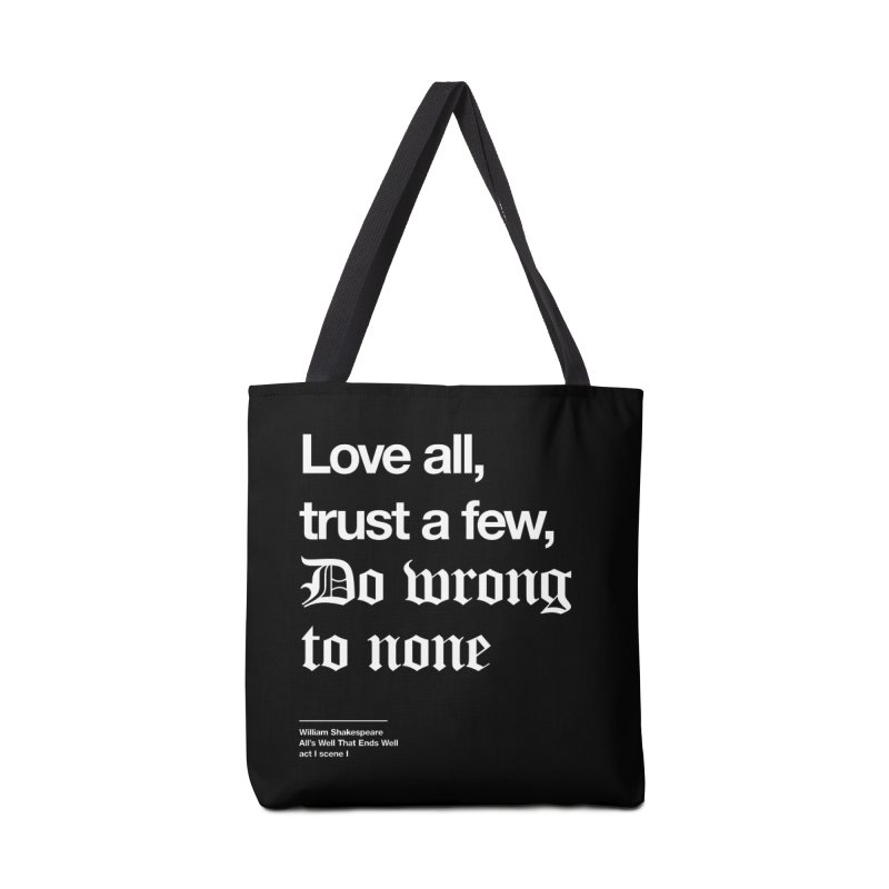 Love all, trust a few, do wrong to none Accessories Tote Bag Bag by Shirtspeare