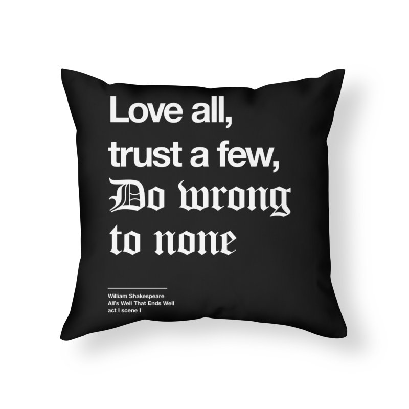 Love all, trust a few, do wrong to none Home Throw Pillow by Shirtspeare