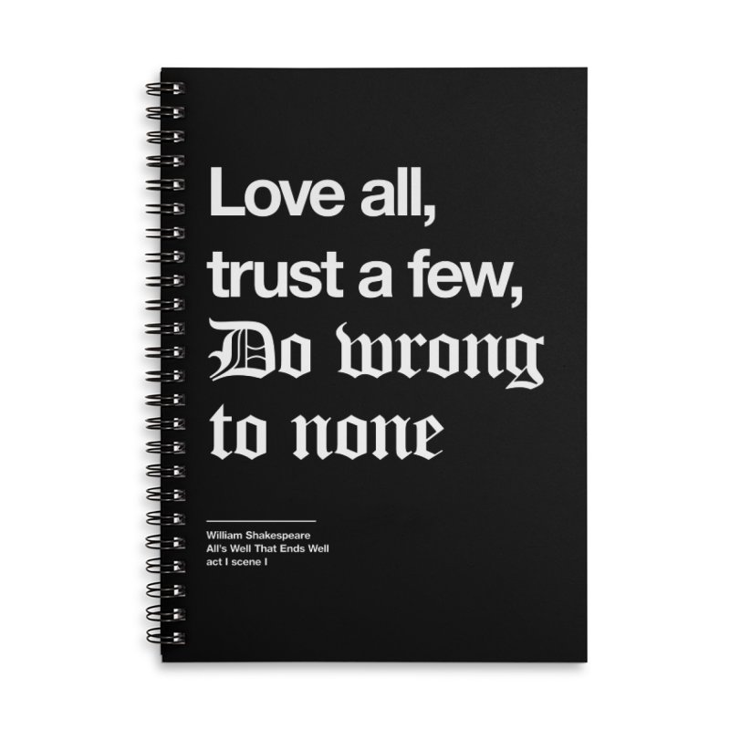 Love all, trust a few, do wrong to none Accessories Lined Spiral Notebook by Shirtspeare