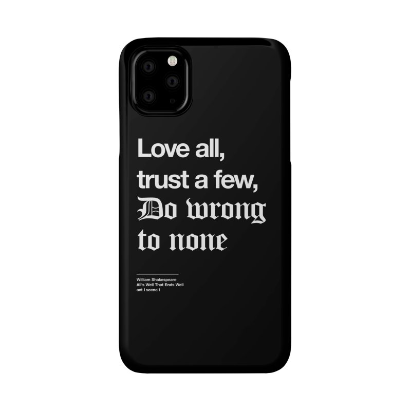 Love all, trust a few, do wrong to none Accessories Phone Case by Shirtspeare