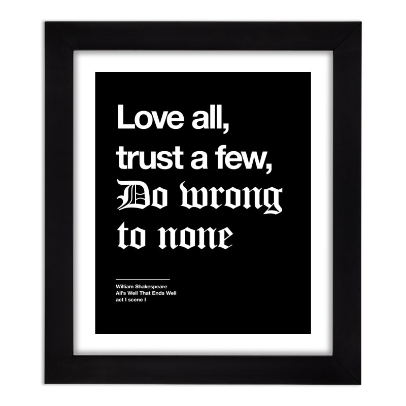 Love all, trust a few, do wrong to none Home Framed Fine Art Print by Shirtspeare