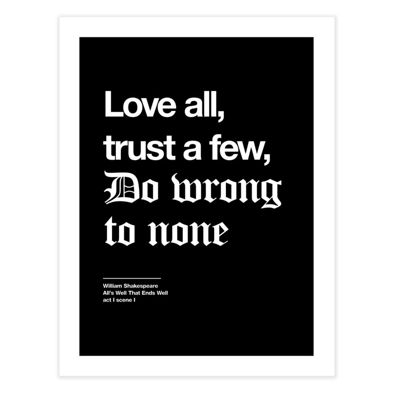Love all, trust a few, do wrong to none Home Fine Art Print by Shirtspeare