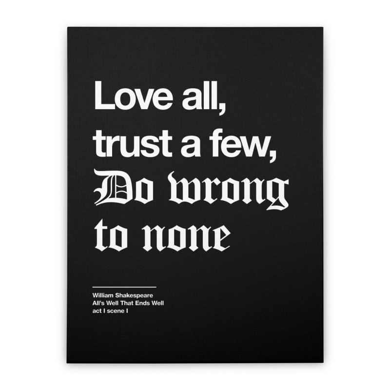 Love all, trust a few, do wrong to none Home Stretched Canvas by Shirtspeare