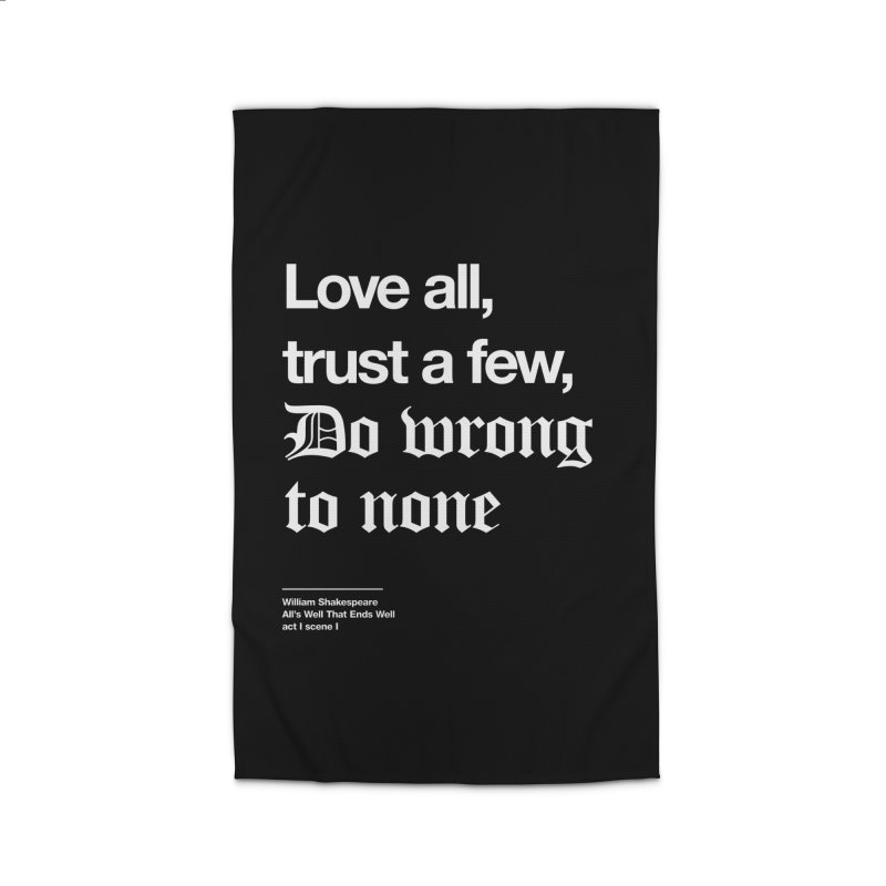 Love all, trust a few, do wrong to none Home Rug by Shirtspeare