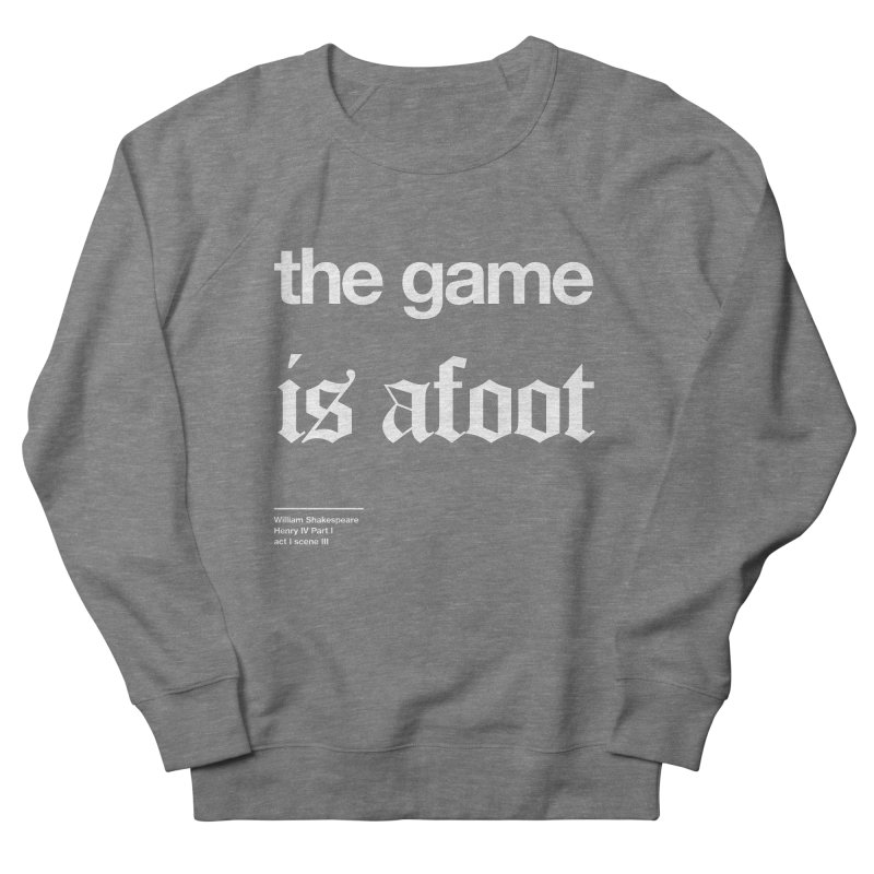 the game is afoot Men's French Terry Sweatshirt by Shirtspeare