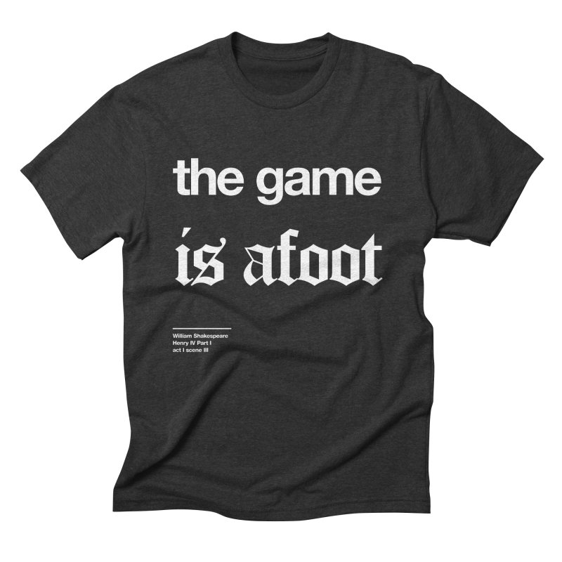 the game is afoot Men's Triblend T-Shirt by Shirtspeare