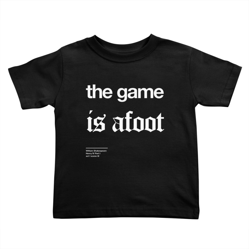 the game is afoot Kids Toddler T-Shirt by Shirtspeare